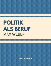 Max Weber – Politik als Beruf