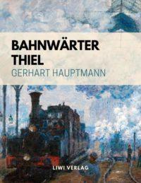 Gerhart Hauptmann - Bahnwärter Thiel
