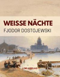 Fjodor Dostojewski - Weiße Nächte