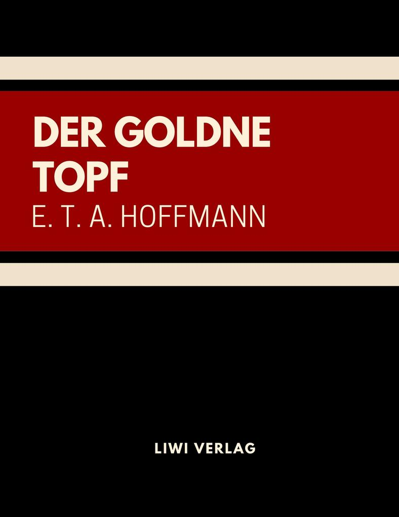 E. T. A. Hoffmann - Der goldne Topf