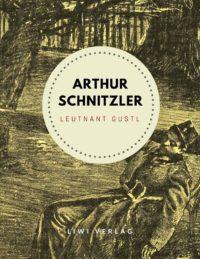 Arthur Schnitzler - Leutnant Gustl