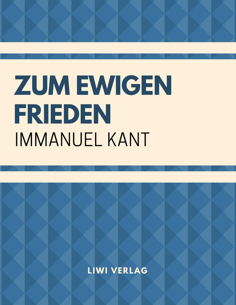 Immanuel Kant - Zum ewigen Frieden: Ein philosophischer Entwurf