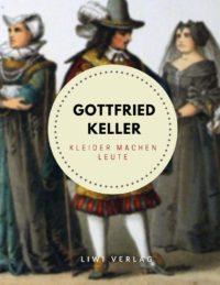 Gottfried Keller - Kleider machen Leute
