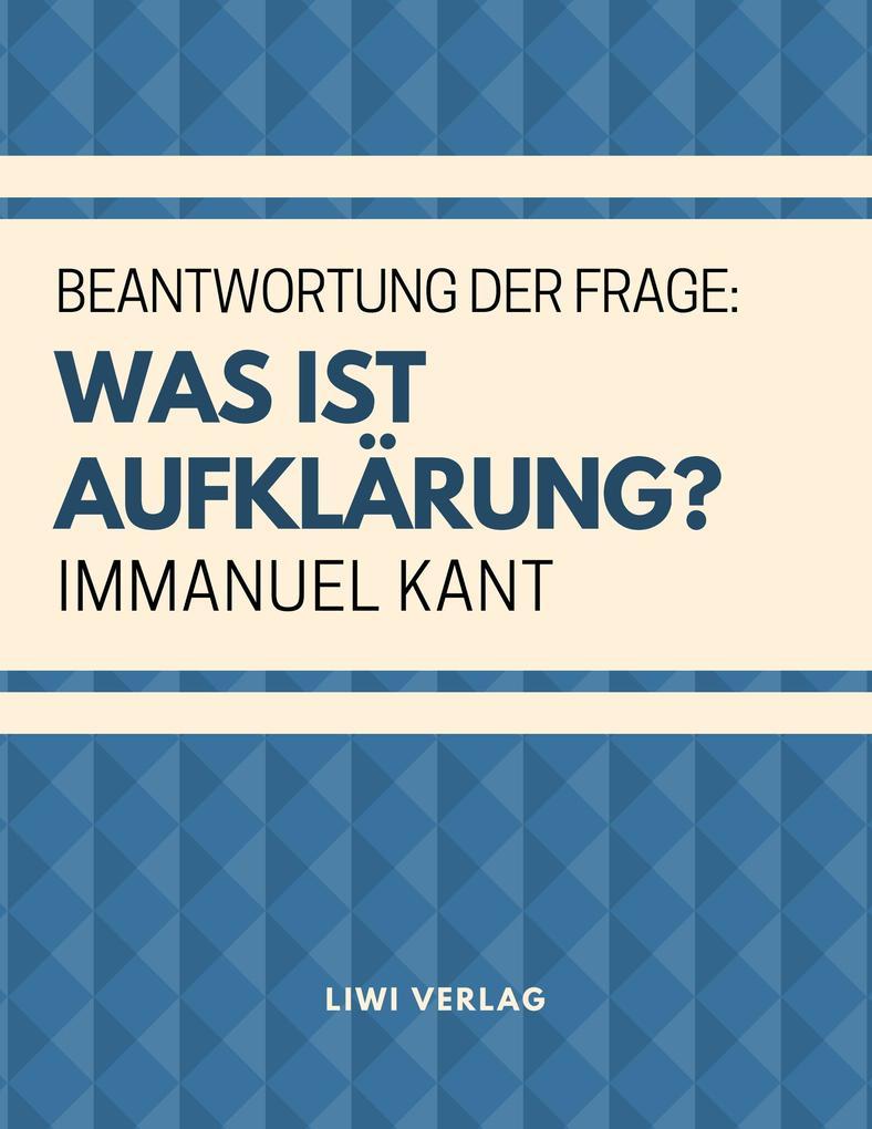 Immanuel Kant - Was ist Aufklärung?