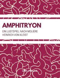 Heinrich Von Kleist - Amphitryon (Ein Lustspiel nach Molière)