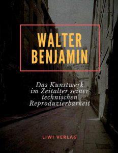 Walter Benjamin - Das Kunstwerk im Zeitalter seiner technischen Reproduzierbarkeit
