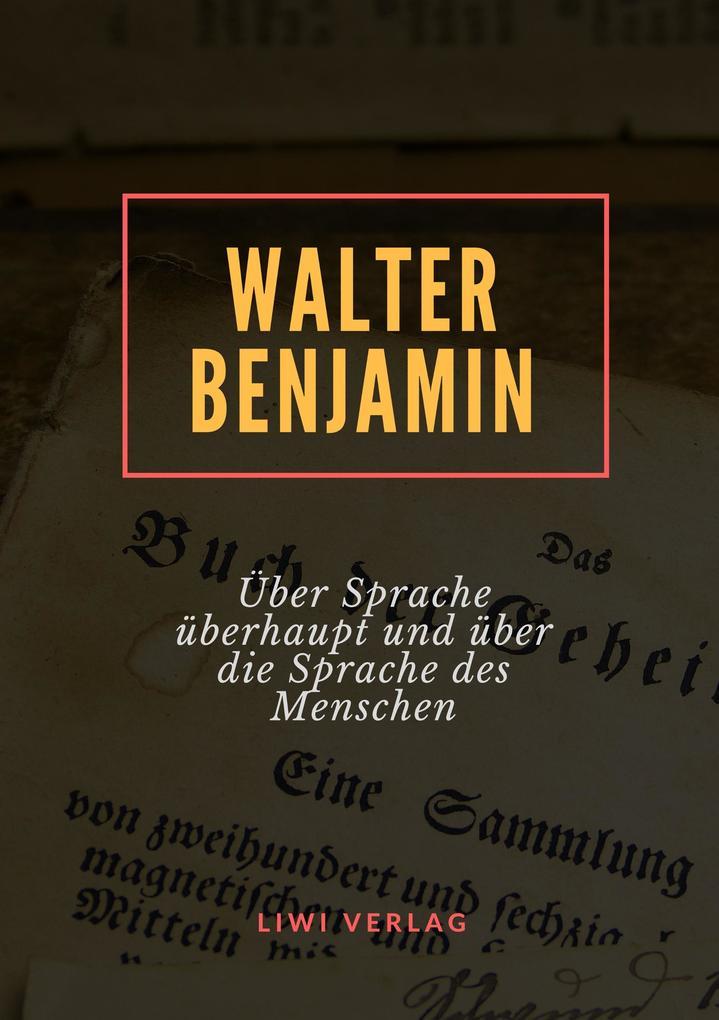 Walter Benjamin - Über Sprache überhaupt und über die Sprache des Menschen