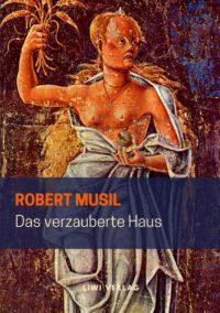 Robert Musil - Das verzauberte Haus