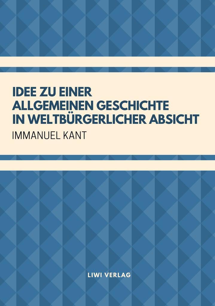 Immanuel Kant - Idee zu einer allgemeinen Geschichte in weltbürgerlicher Absicht