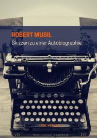 Robert Musil - Skizzen zu einer Autobiographie