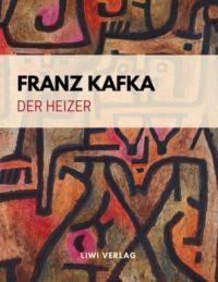 Franz Kafka - Der Heizer. Ein Fragment