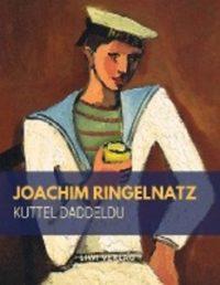 Joachim Ringelnatz - Kuttel Daddeldu oder das schlüpfrige Leid