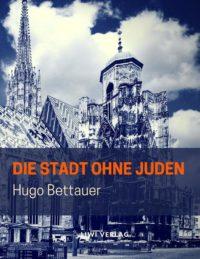 Hugo Bettauer - Die Stadt ohne Juden