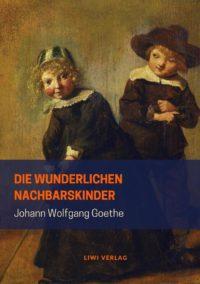 Johann Wolfgang Goethe - Die wunderlichen Nachbarskinder
