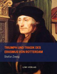 Stefan Zweig - Triumph und Tragik des Erasmus von Rotterdam