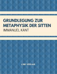 Immanuel Kant - Grundlegung zur Metaphysik der Sitten