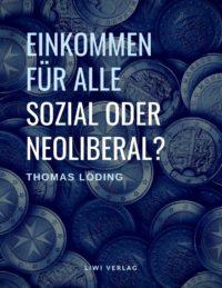 Einkommen für alle - sozial oder neoliberal? Thomas Löding