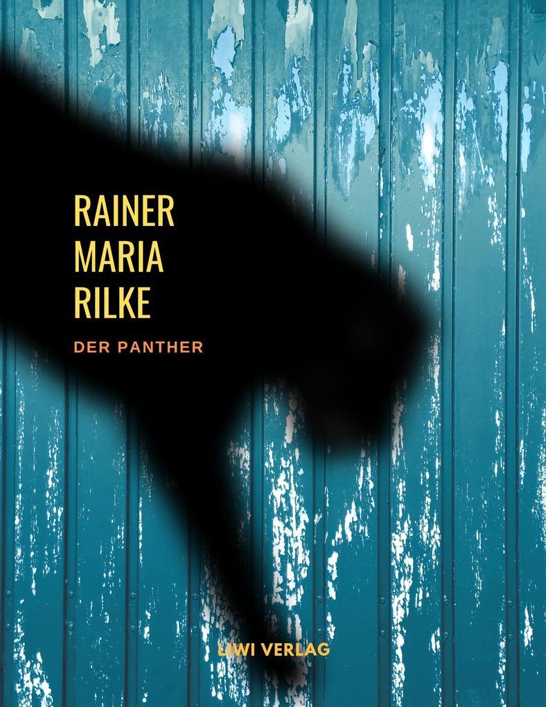 Rainer Maria Rilke Der Panther LIWI Verlag