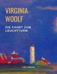 Virginia Woolf Die Fahrt zum Leuchtturm. liwi verlag