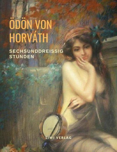 Ödön von Horváth. Sechsunddreißig Stunden.