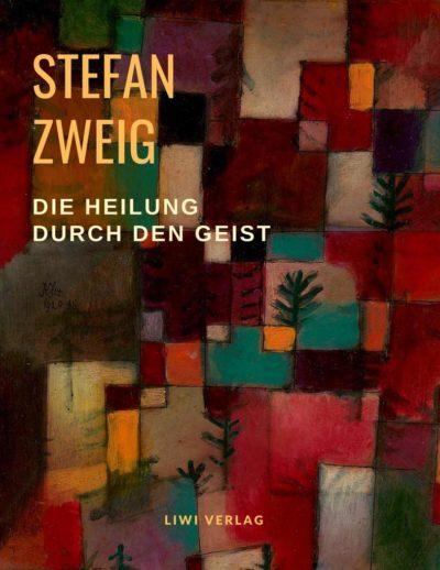 Stefan Zweig.Die Heilung durch den Geist liwi verlag