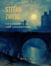Stefan Zweig - Geschichte in der Dämmerung