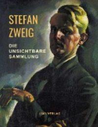Stefan Zweig - Die unsichtbare Sammlung