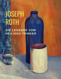 Joseph Roth - Die Legende vom heiligen Trinker