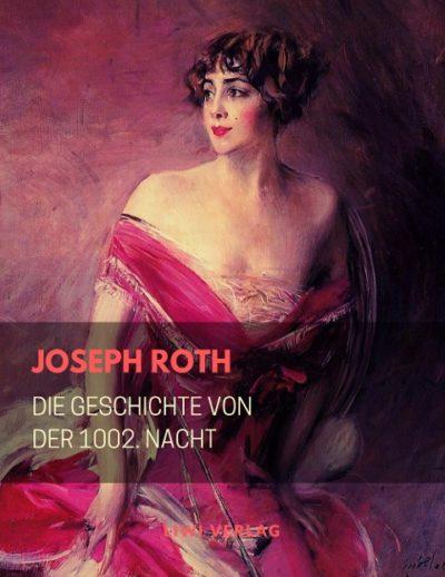 Joseph Roth Die Geschichte von der 1002. Nacht