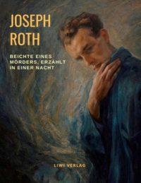 Joseph Roth - Beichte eines Mörders, erzählt in einer Nacht