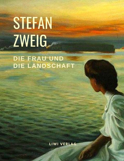 Stefan Zweig - Die Frau und die Landschaft