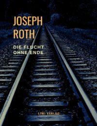 Joseph Roth: Die Flucht ohne Ende. Ein Bericht.