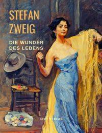 Stefan Zweig - Die Wunder des Lebens