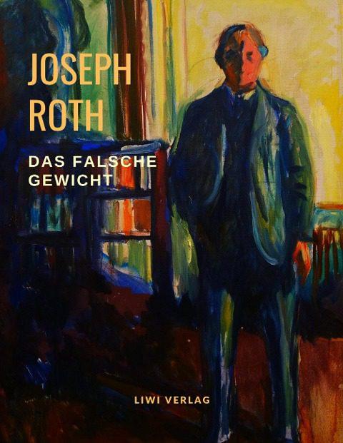 Joseph Roth. Das falsche Gewicht.
