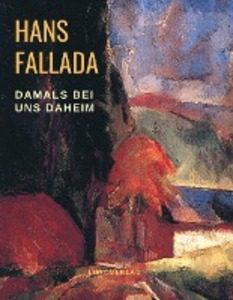 Hans Fallada - Damals bei uns daheim