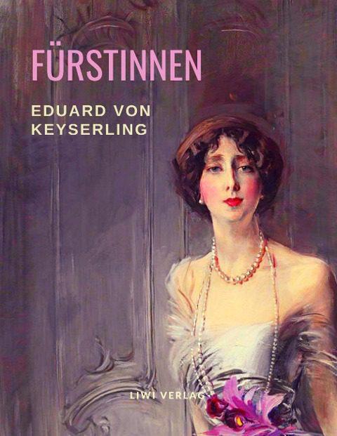 Eduard Graf von Keyserling - Fürstinnen