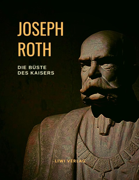 Joseph Roth - Die Büste des Kaisers