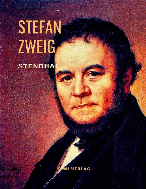 Stefan Zweig - Stendhal - Lügenlust und Wahrheitsfreude. Eine Biografie