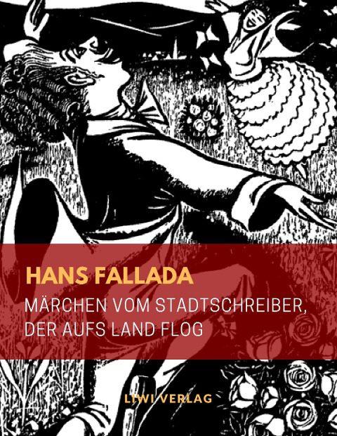 Hans Fallada - Märchen vom Stadtschreiber, der aufs Land flog
