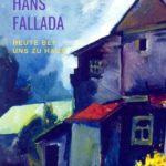 Hans Fallada - Heute bei uns zu Haus