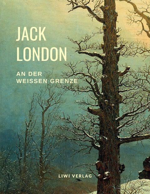 Jack London - An der weißen Grenze