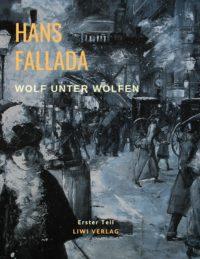 Hans Fallada - Wolf unter Wölfen - Erster Teil