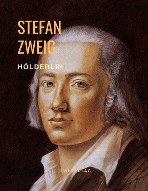 Stefan Zweig - Hölderlin - Sturz ins Unendliche - Eine Biografie