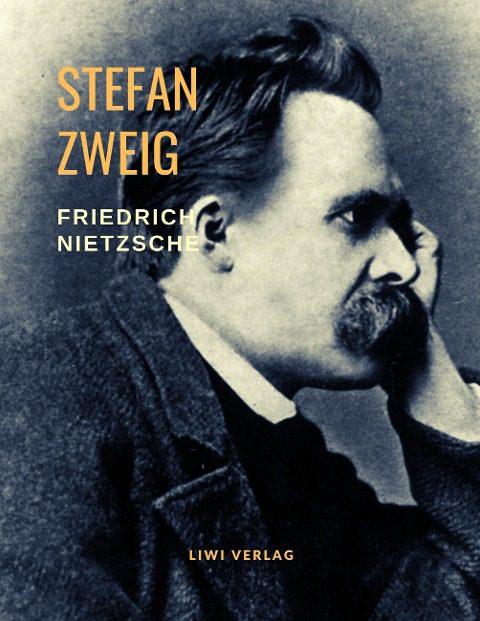 Stefan Zweig - Friedrich Nietzsche - Der Tanz über dem Abgrund. Eine Biografie
