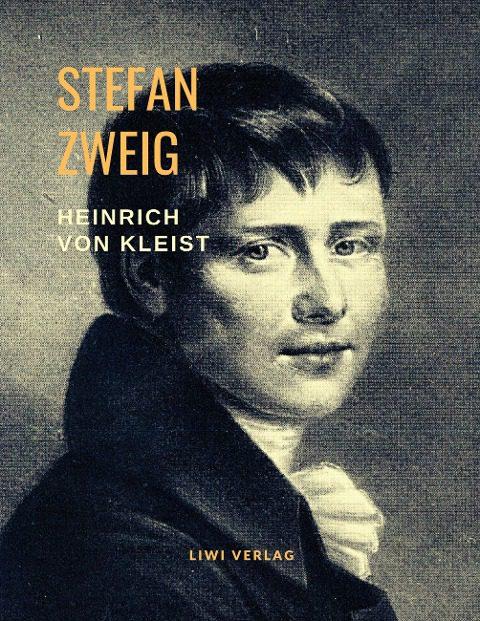 Stefan Zweig - Heinrich von Kleist - Musik des Untergangs. Eine Biografie