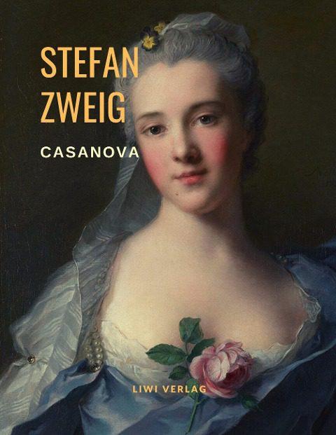 Stefan Zweig Casanova - Homo eroticus. Eine Biografie