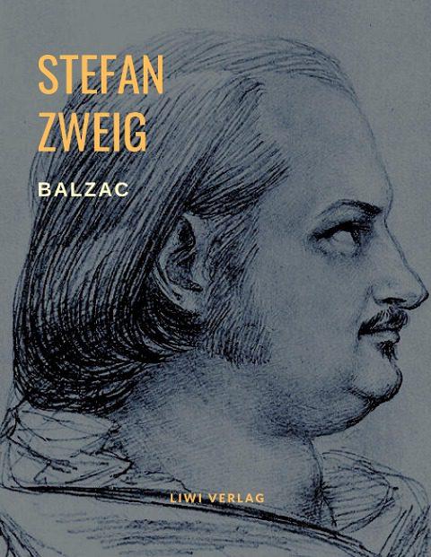 Stefan Zweig Balzac - Monomanie der Leidenschaft. Eine Biografie