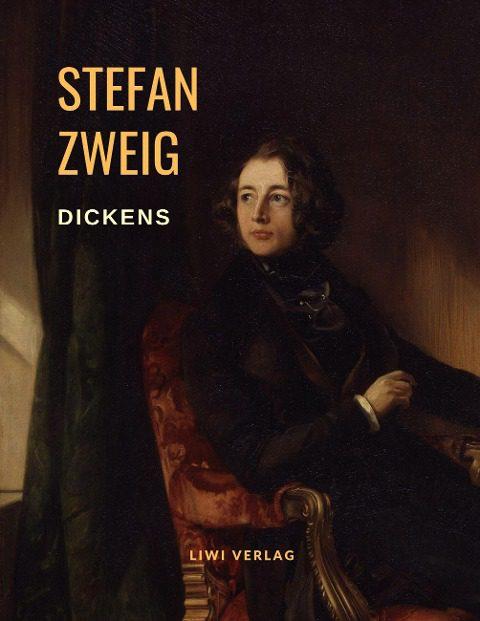 Stefan Zweig - Dickens - Das mitfühlende Genie. Eine Biografie