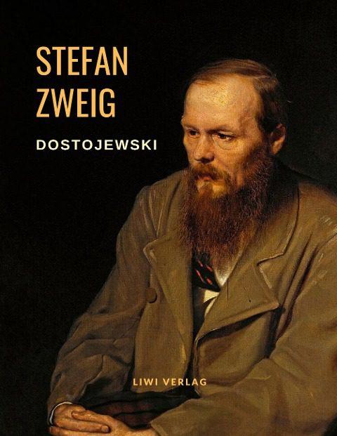 Stefan Zweig - Dostojewski - Die Tragödie seines Lebens. Eine Biografie
