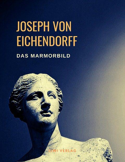 Joseph Von Eichendorff - Das Marmorbild